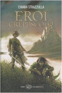 Gli Eroi Del Crepuscolo (Italian Edition): Strazzulla, Chiara
