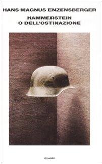 Hammerstein o dell'ostinazione. Una storia tedesca. - Enzensberger, Hans Magnus.