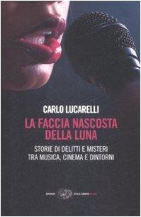 9788806195410: La faccia nascosta della luna. Storie di delitti e misteri tra musica, cinema e dintorni (Einaudi. Stile libero big)