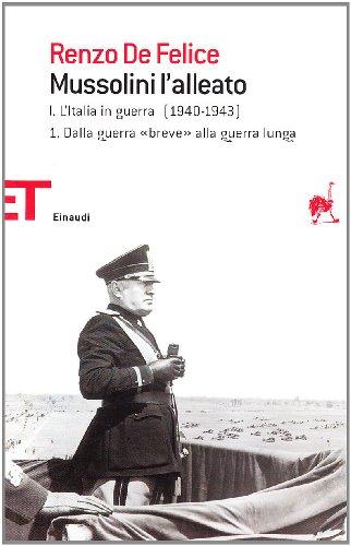 9788806195700: Mussolini l'alleato vol. 1\\1 - Dalla guerra «breve» alla guerra lunga. L'Italia in guerra (1940-1943)
