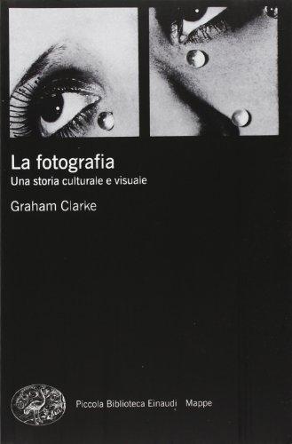 9788806196271: La fotografia. Una storia culturale e visuale (Piccola biblioteca Einaudi. Mappe)