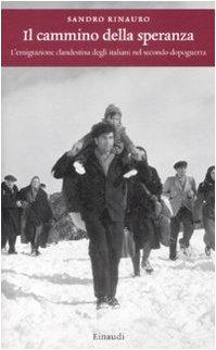 Il Cammino della Speranza. L'Emigrazione Clandestina degli Italiani nel Secondo Dopoguerra - Rinauro, Sandro