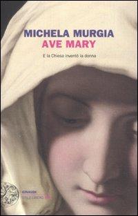 9788806201340: Ave Mary. E la chiesa inventò la donna