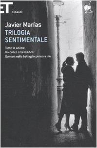 9788806201838: Trilogia sentimentale: Tutte le anime-Un cuore così bianco-Domani nella battaglia pensa a me (Super ET)
