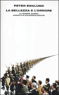 La bellezza e l'orrore. La grande guerra narrata in diciannove destini (9788806203887) by Peter Englund