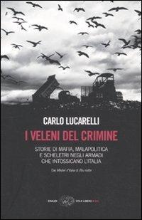 9788806204204: I veleni del crimine. Storie di mafia, malapolitica e scheletri negli armadi che intossicano l'Italia (Einaudi. Stile libero big)
