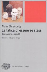 La fatica di essere se stessi. Depressione e società (8806204823) by Alain Ehrenberg