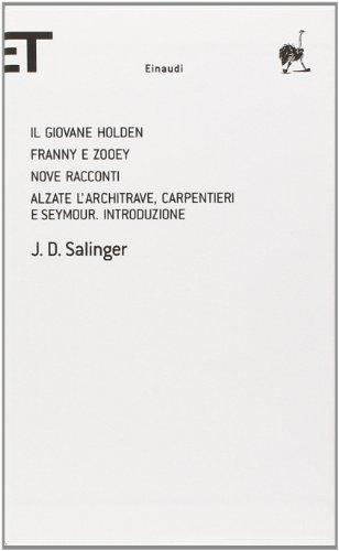 Il giovane Holden-Franny e Zooey-Nove racconti-Alzate l'architrave,: Salinger, J. D.