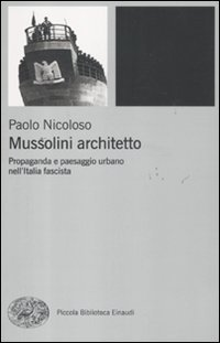 9788806206741: Mussolini architetto. Propaganda e paesaggio urbano nell'Italia fascista (Piccola biblioteca Einaudi. Nuova serie)
