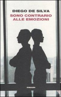 Sono Contrario Alle Emozioni (Italian Edition): Diego De Silva