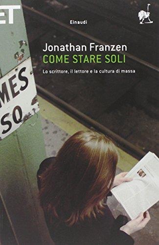 Come stare soli. Lo scrittore, il lettore e la cultura di massa (8806209671) by [???]