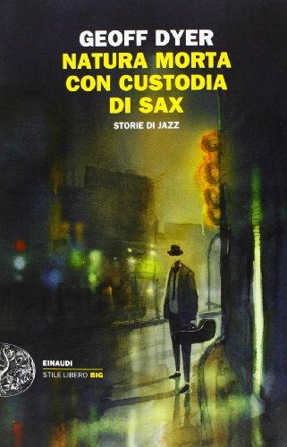 9788806212490: Natura morta con custodia di sax. Storie di jazz (Einaudi. Stile libero big)
