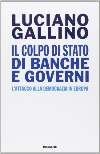 9788806213404: Il colpo di Stato di banche e governi. L'attacco alla democrazia in Europa