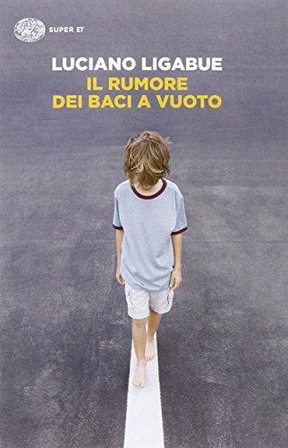 Il Rumore bei baci a vuoto (Paperback): Luciano Ligabue