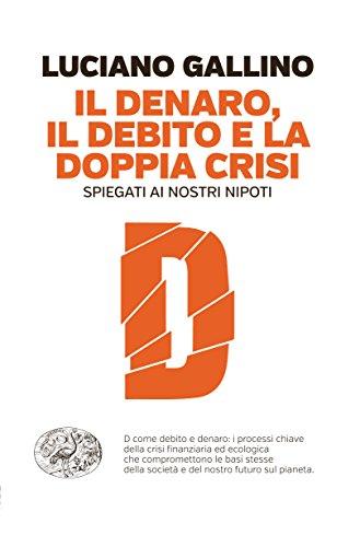 9788806228347: Il denaro, il debito e la doppia crisi spiegati ai nostri nipoti (Einaudi. Passaggi)