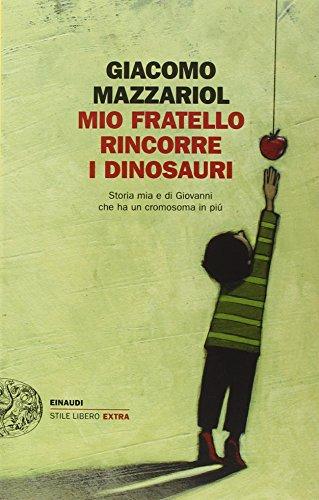 9788806229528: Mio fratello rincorre i dinosauri. Storia mia e di Giovanni che ha un cromosoma in più (Einaudi. Stile libero extra)