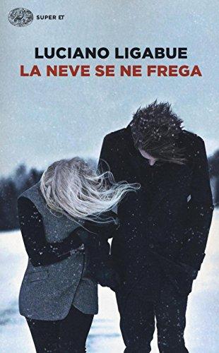 La neve se ne frega (Paperback): Luciano Ligabue
