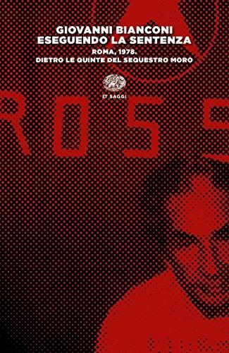 9788806238681: Eseguendo la sentenza. Roma, 1978. Dietro le quinte del sequestro Moro