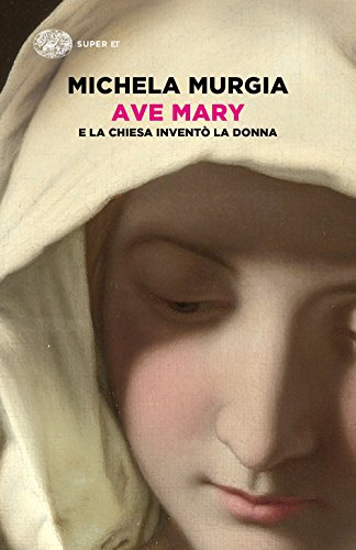 9788806238896: Ave Mary. E la chiesa invento la donna
