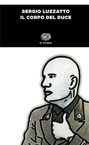 9788806243203: Il corpo del Duce: Un cadavere tra immaginazione, storia e memoria