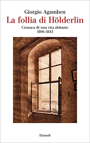 9788806248161: La follia di Hölderlin. Cronaca di una vita abitante (1806-1843)