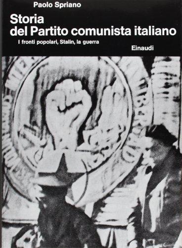 Storia del Partito comunista italiano. Vol.III: I fronti popolari, Stalin, la guerra.: Spriano,...