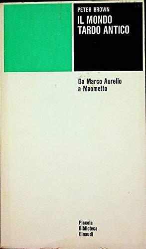 9788806389017: Il mondo tardo antico. Da Marco Aurelio a Maometto (Piccola biblioteca Einaudi)