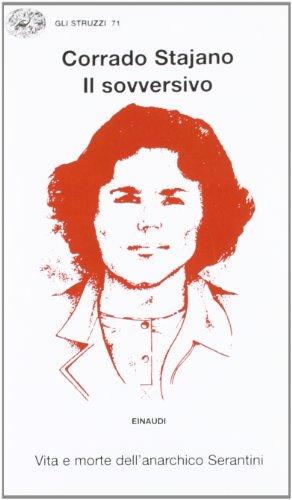 Il sovversivo. Vita e morte dell'anarchico Serantini: Corrado Stajano