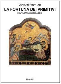 LA fortuna dei primitivi Dal Vasari ai: Giovanni Previtali