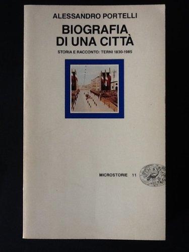 9788806589660: Biografia di una città: Storia e racconto : Terni 1830-1985 (Microstorie) (Italian Edition)