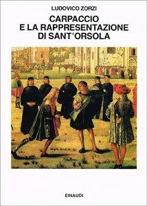 9788806600143: Carpaccio e la rappresentazione di Sant'Orsola: Ricerche sulla visualità dello spettacolo nel Quattrocento (Saggi) (Italian Edition)