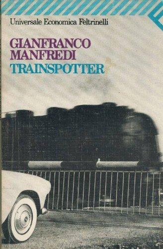 Trainspotter (I Narratori/Feltrinelli) (Italian Edition) - Manfredi, Gianfranco