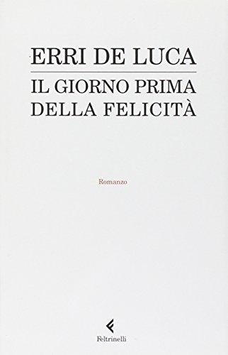 Il giorno prima della felicità (I narratori): Erri De Luca