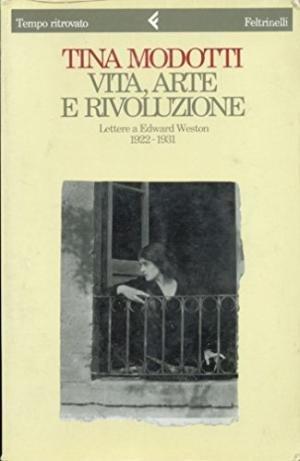 Vita, arte, e rivoluzione: Lettere a Edward Weston, 1922-1931 (Tempo ritrovato) (Italian Edition) (8807070278) by Tina Modotti