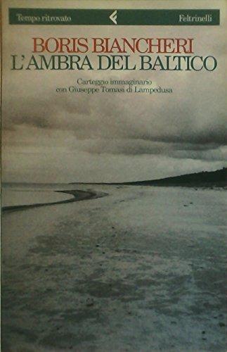 9788807070280: L'ambra del Baltico: Carteggio immaginario con Giuseppe Tomasi di Lampedusa (Tempo ritrovato/Feltrinelli) (Italian Edition)