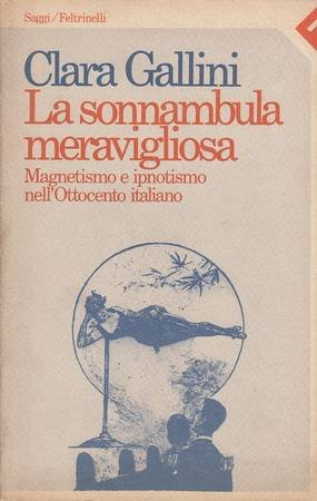 9788807080098: La sonnambula meravigliosa: Magnetismo e ipnotismo nell'Ottocento italiano (Saggi/Feltrinelli) (Italian Edition)