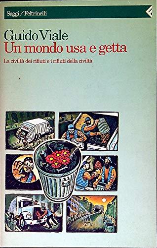 9788807081347: Un mondo usa e getta: La civiltà dei rifiuti e i rifiuti della civiltà (Saggi/Feltrinelli) (Italian Edition)