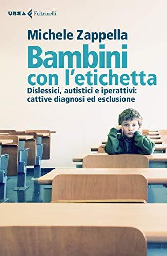9788807091506: Bambini con l'etichetta. Dislessici, autistici, iperattivi: cattive diagnosi ed esclusione