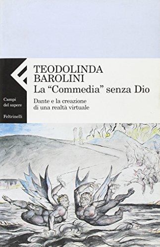 9788807103278: La «Commedia» senza Dio. Dante e la creazione di una realtà virtuale
