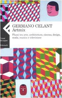 Artmix. Flussi tra arte, architettura, cinema, design, moda, musica e televisione (8807104318) by Germano Celant