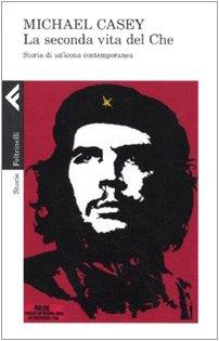 9788807111051: La seconda vita del Che. Storia di un'icona contemporanea