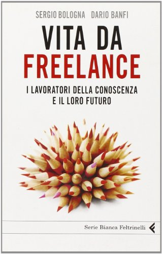 9788807172014: Vita da freelance. I lavoratori della conoscenza e il loro futuro (Serie bianca)
