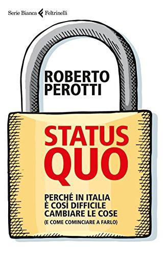 9788807173080: Status quo. Perché in Italia è così difficile cambiare le cose (e come cominciare a farlo) (Serie bianca)