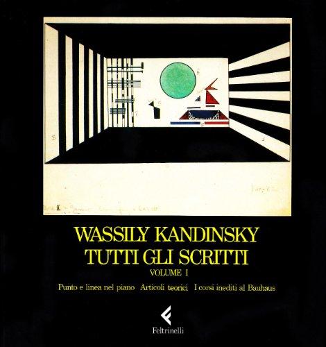 9788807201042: Tutti gli scritti vol. 1 - Punto e linea nel piano-Articoli teorici-I corsi inediti al Bauhaus