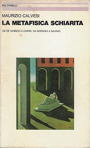 9788807225031: La metafisica schiarita. Da De Chirico a Carrà, da Morandi a Savinio