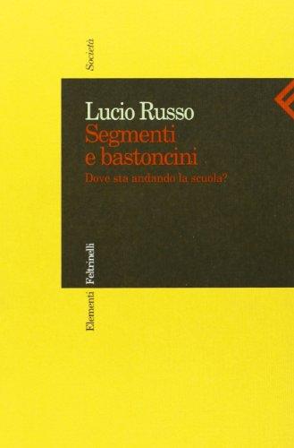 Segmenti e bastoncini: Dove sta andando la scuola? (Elementi Feltrinelli) (Italian Edition) (8807470217) by Russo, Lucio