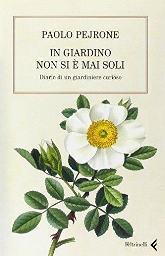 9788807490217: In giardino non si è mai soli. Diario di un giardiniere curioso (Varia)
