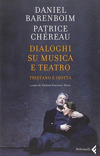 Dialoghi su musica e teatro. Tristano e Isotta.: Barenboim,Daniel. Ch�reau,Patrice.