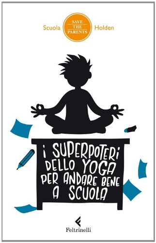 9788807491481: I superpoteri dello yoga per andare bene a scuola (Save the parents)