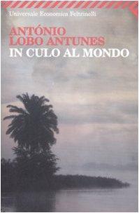 In culo al mondo. - Antunes, Antonio Lobo